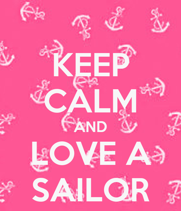 KEEP CALM AND LOVE A SAILOR
