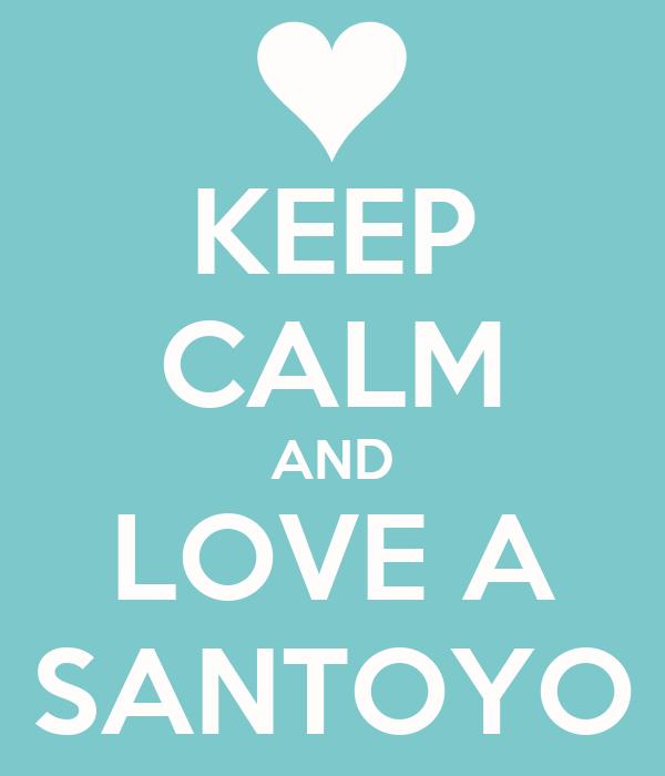 KEEP CALM AND LOVE A SANTOYO