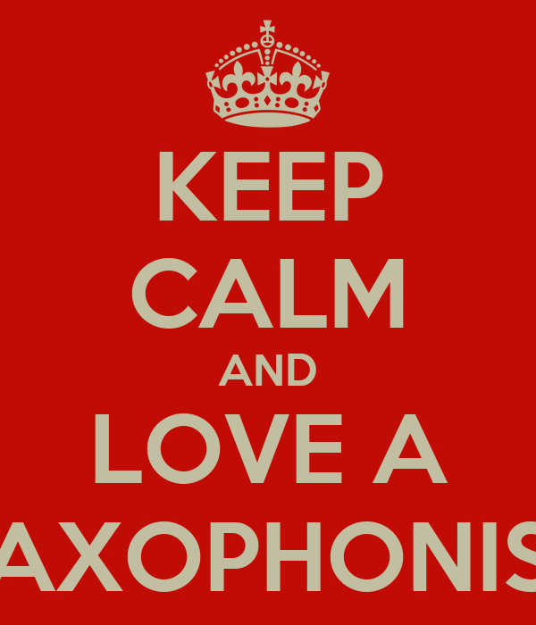 KEEP CALM AND LOVE A SAXOPHONIST