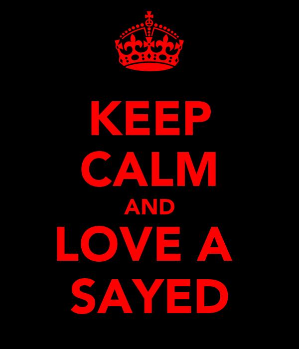 KEEP CALM AND LOVE A  SAYED