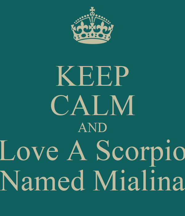 KEEP CALM AND Love A Scorpio Named Mialina