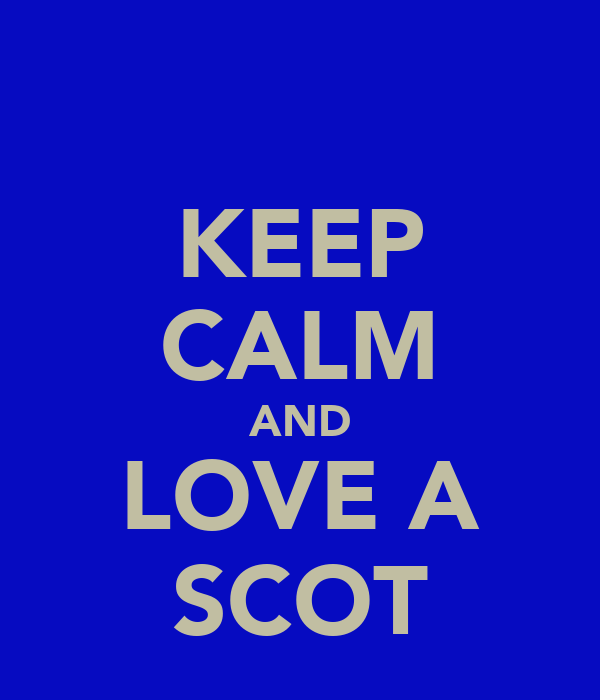 KEEP CALM AND LOVE A SCOT