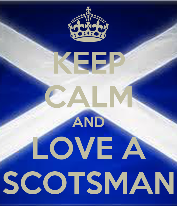 KEEP CALM AND LOVE A SCOTSMAN