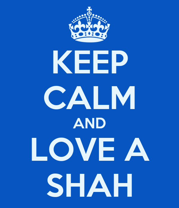 KEEP CALM AND LOVE A SHAH