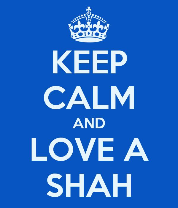 KEEP CALM AND LOVE A SHAH