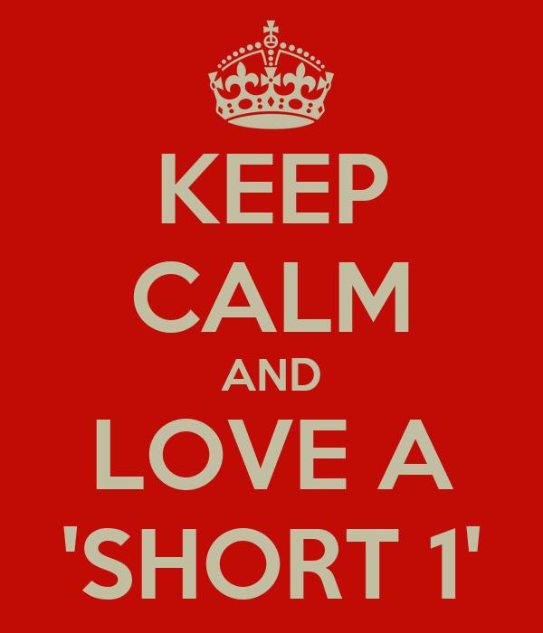 KEEP CALM AND LOVE A 'SHORT 1'