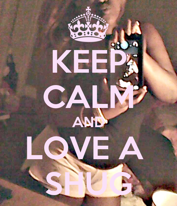 KEEP CALM AND LOVE A  SHUG