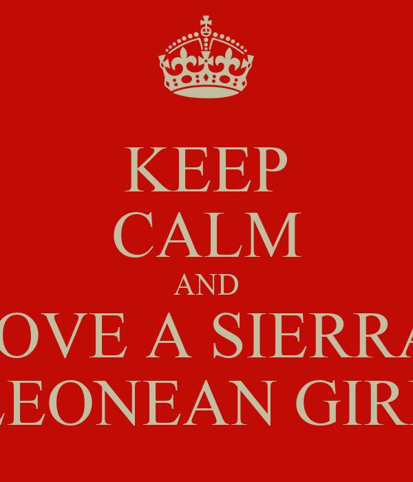 KEEP CALM AND LOVE A SIERRA  LEONEAN GIRL