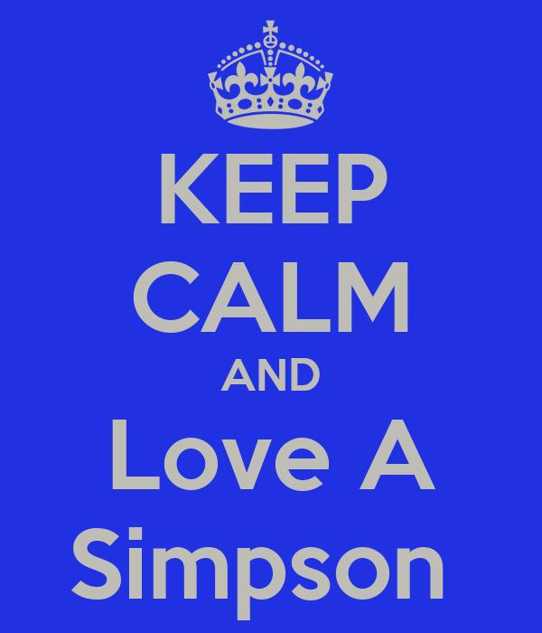 KEEP CALM AND Love A Simpson