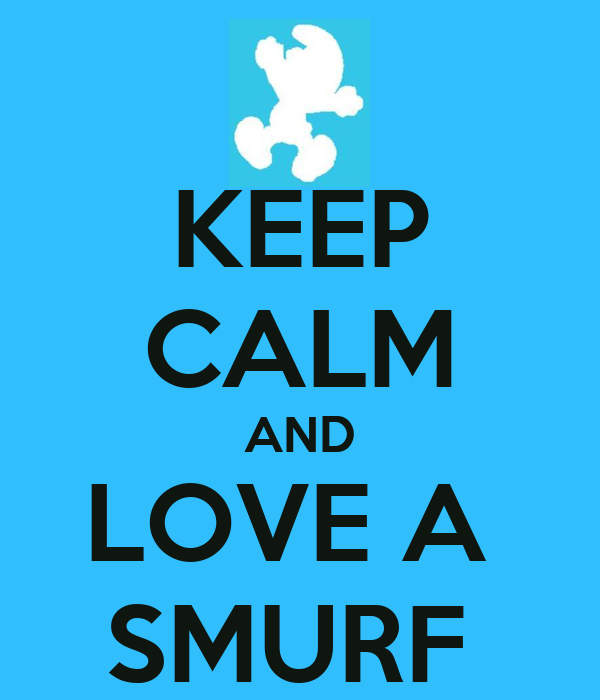 KEEP CALM AND LOVE A  SMURF