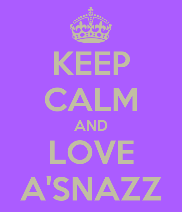 KEEP CALM AND LOVE A'SNAZZ