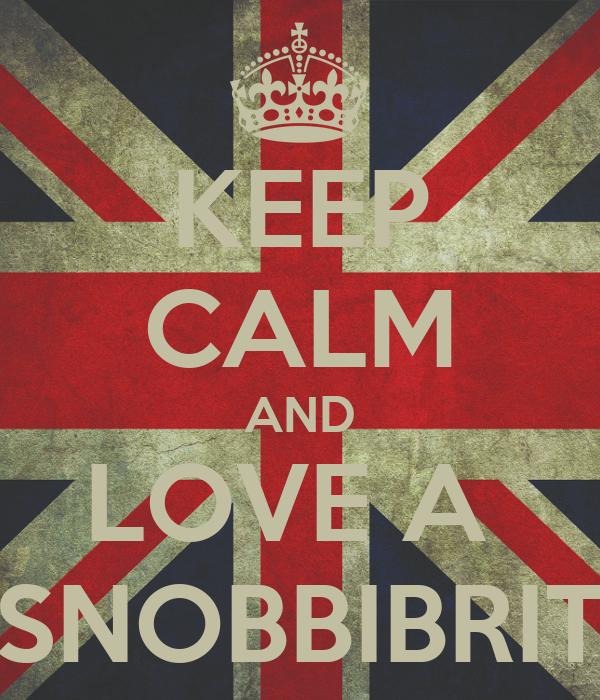 KEEP CALM AND LOVE A  SNOBBIBRIT