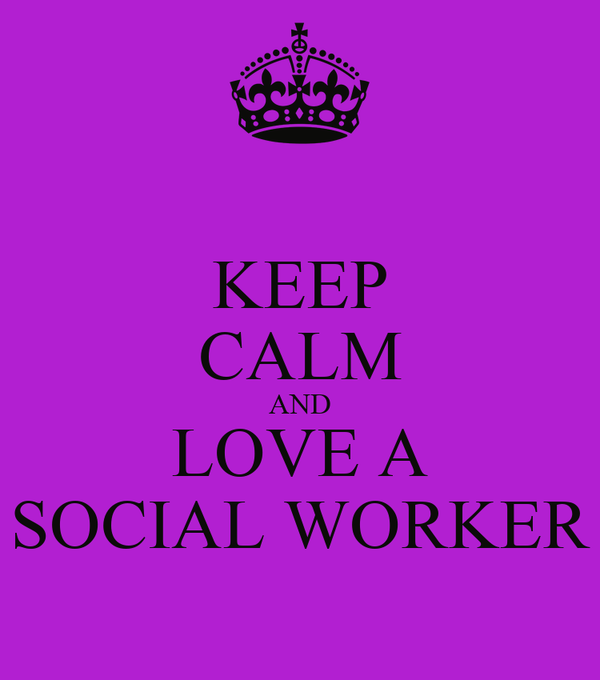 KEEP CALM AND LOVE A SOCIAL WORKER