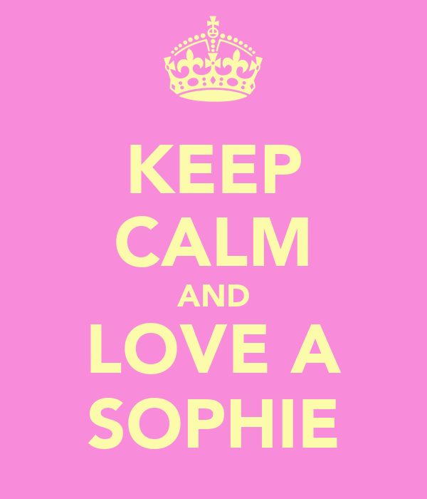 KEEP CALM AND LOVE A SOPHIE