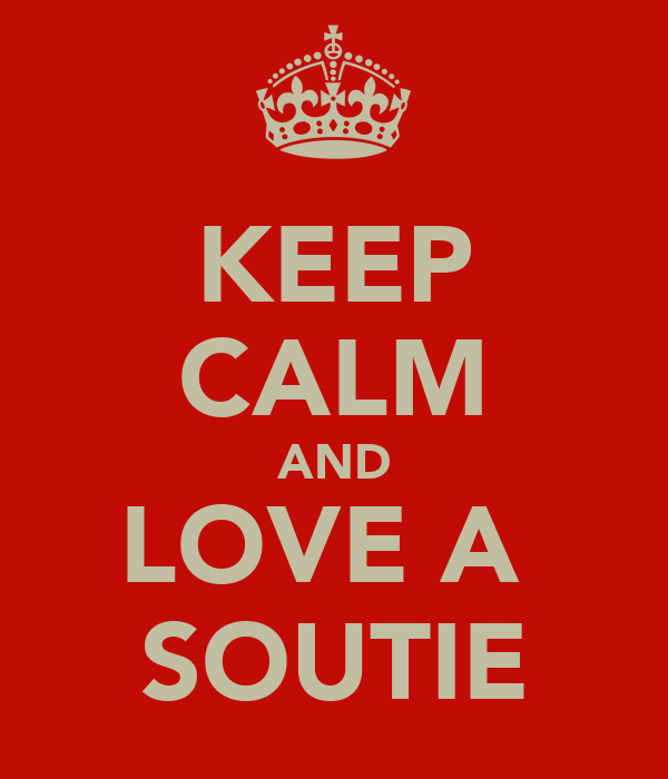 KEEP CALM AND LOVE A  SOUTIE