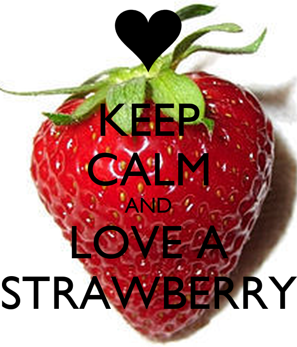 KEEP CALM AND LOVE A STRAWBERRY