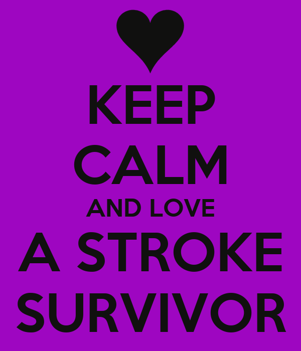 KEEP CALM AND LOVE A STROKE SURVIVOR