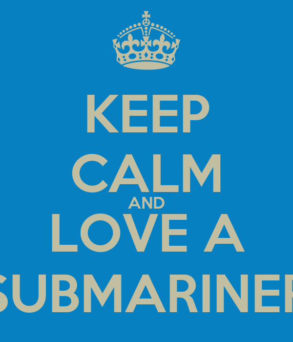 KEEP CALM AND LOVE A SUBMARINER