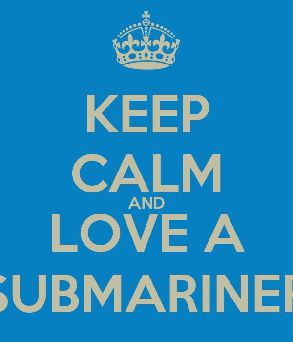 KEEP CALM AND LOVE A SUBMARINER