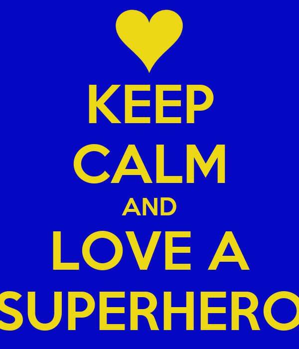 KEEP CALM AND LOVE A SUPERHERO
