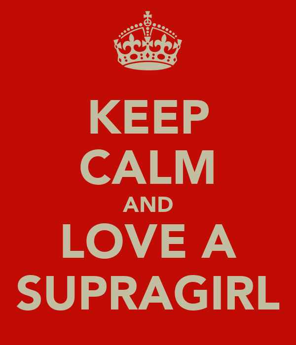KEEP CALM AND LOVE A SUPRAGIRL