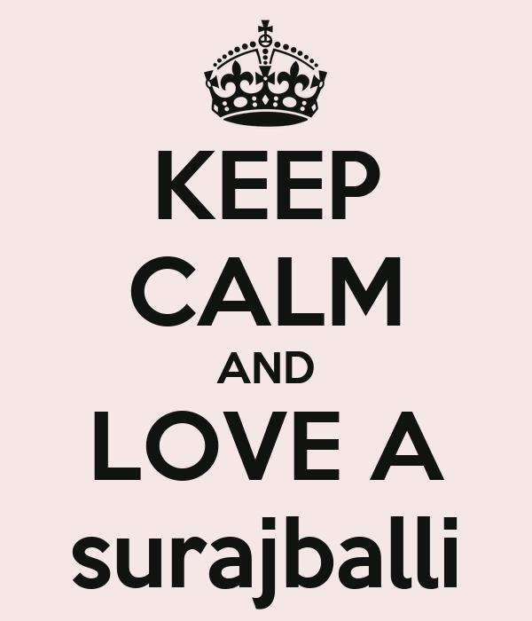 KEEP CALM AND LOVE A surajballi