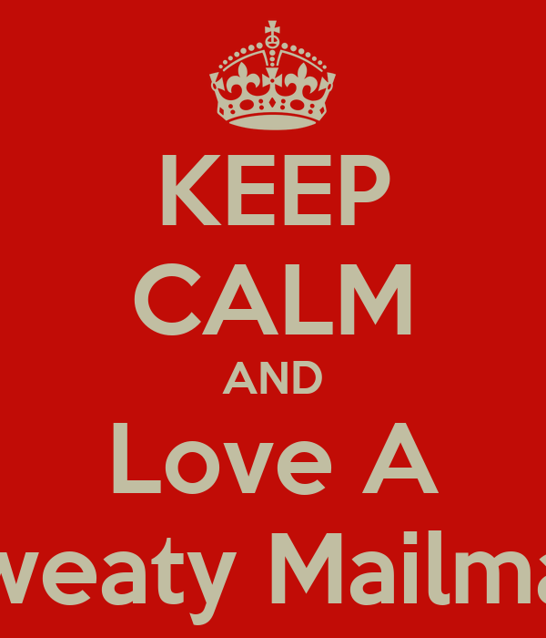 KEEP CALM AND Love A Sweaty Mailman