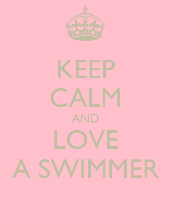 KEEP CALM AND LOVE A SWIMMER
