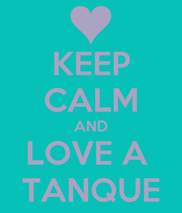 KEEP CALM AND LOVE A  TANQUE