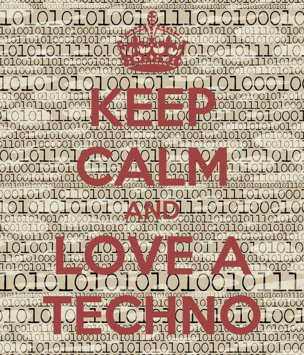 KEEP CALM AND LOVE A TECHNO