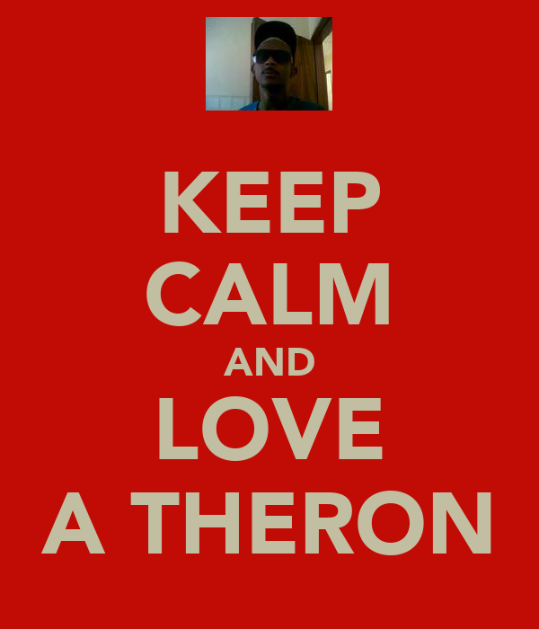 KEEP CALM AND LOVE A THERON