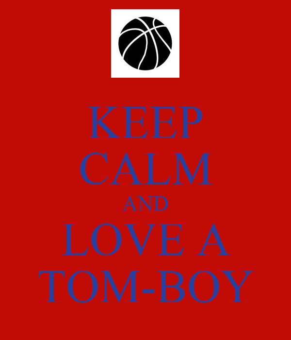 KEEP CALM AND LOVE A TOM-BOY