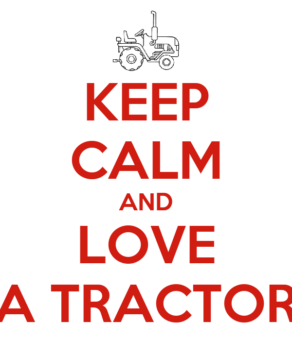 KEEP CALM AND LOVE A TRACTOR