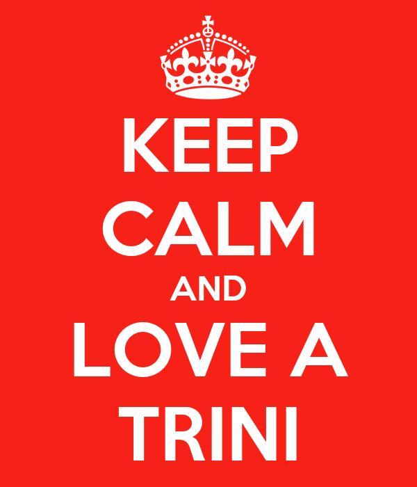 KEEP CALM AND LOVE A TRINI