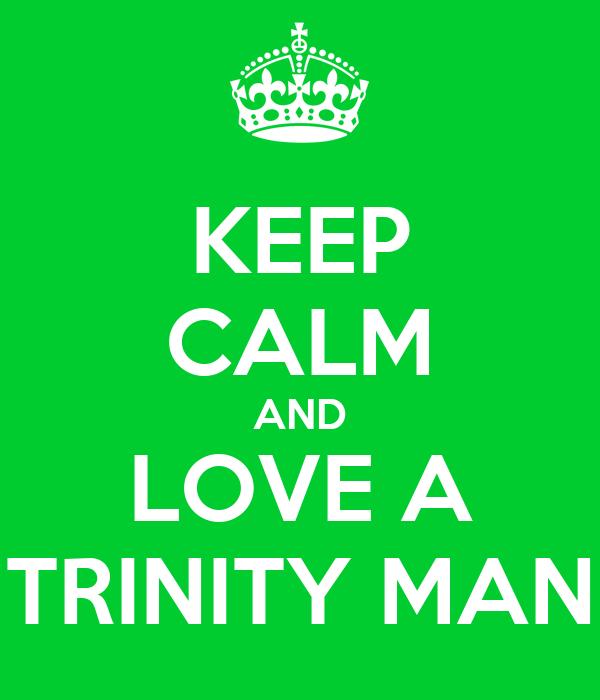 KEEP CALM AND LOVE A TRINITY MAN