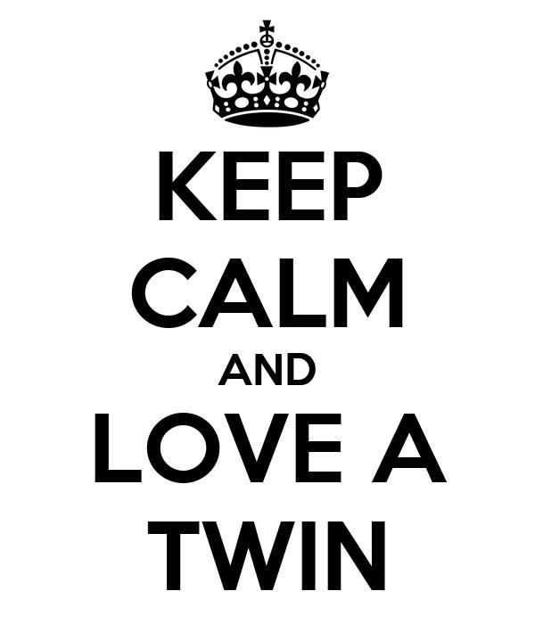 KEEP CALM AND LOVE A TWIN