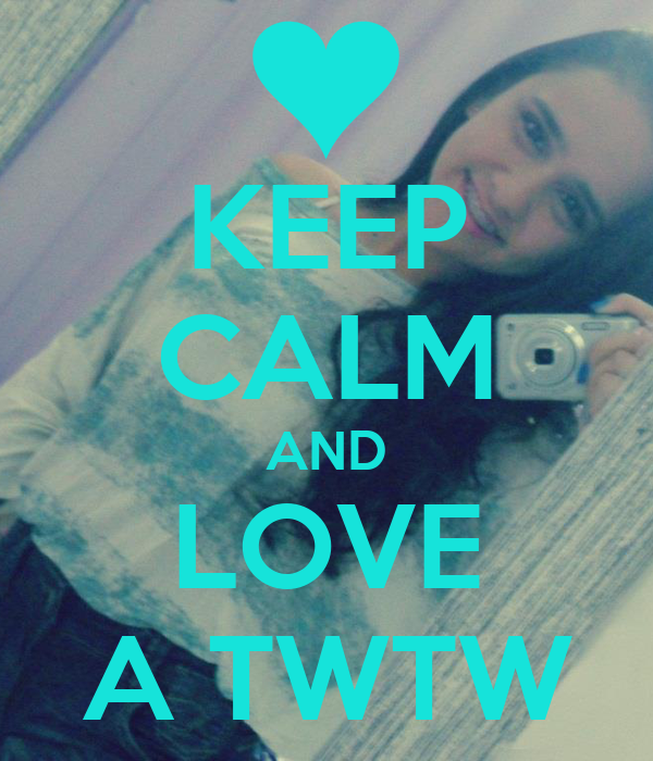 KEEP CALM AND LOVE A TWTW
