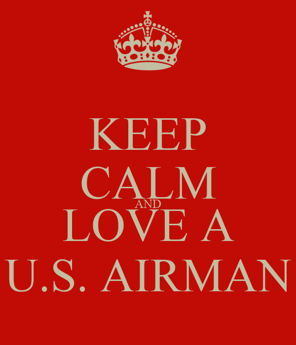 KEEP CALM AND LOVE A U.S. AIRMAN