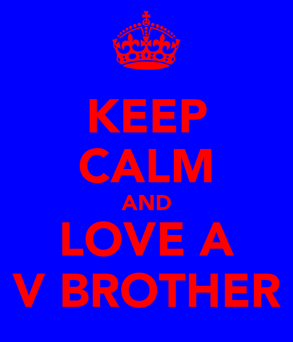 KEEP CALM AND LOVE A V BROTHER