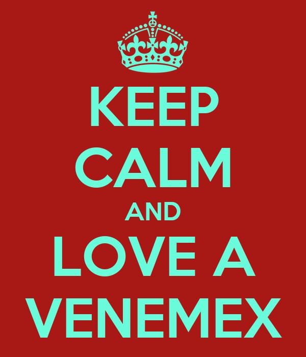 KEEP CALM AND LOVE A VENEMEX