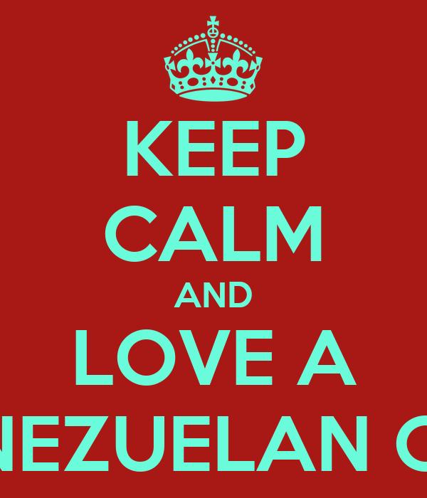 KEEP CALM AND LOVE A VENEZUELAN GIRL