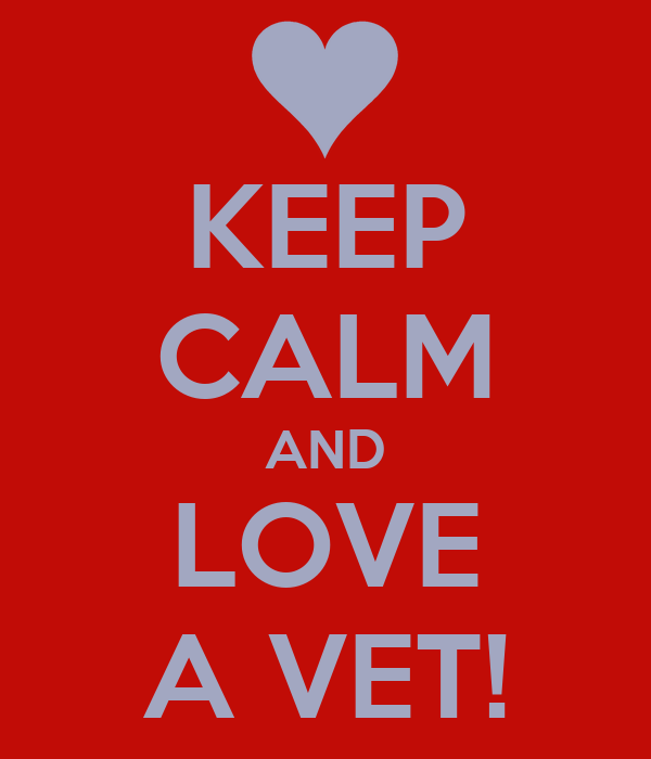KEEP CALM AND LOVE A VET!