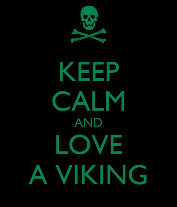 KEEP CALM AND LOVE A VIKING