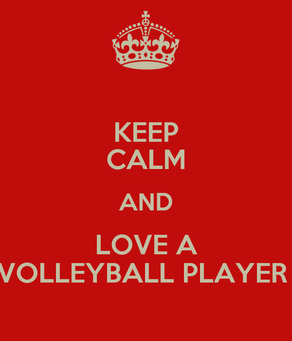 KEEP CALM AND LOVE A VOLLEYBALL PLAYER