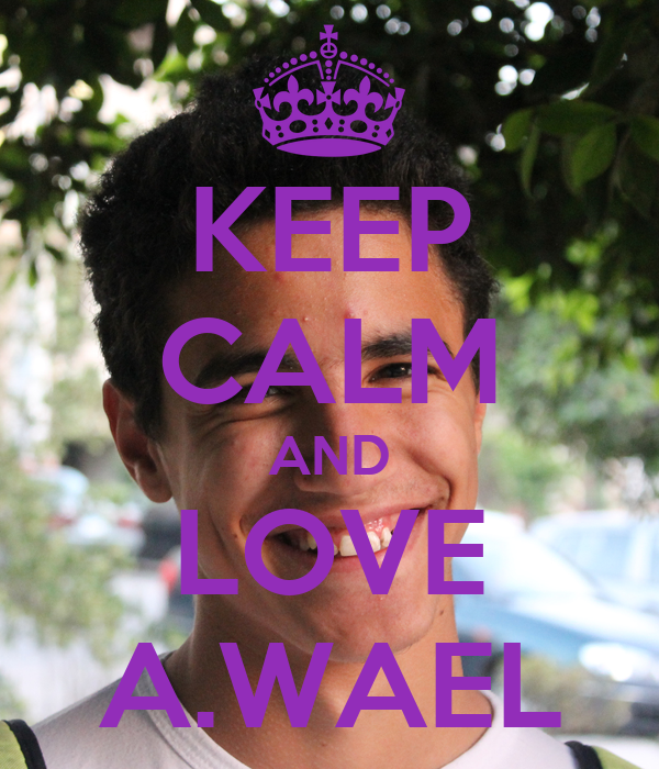 KEEP CALM AND LOVE A.WAEL