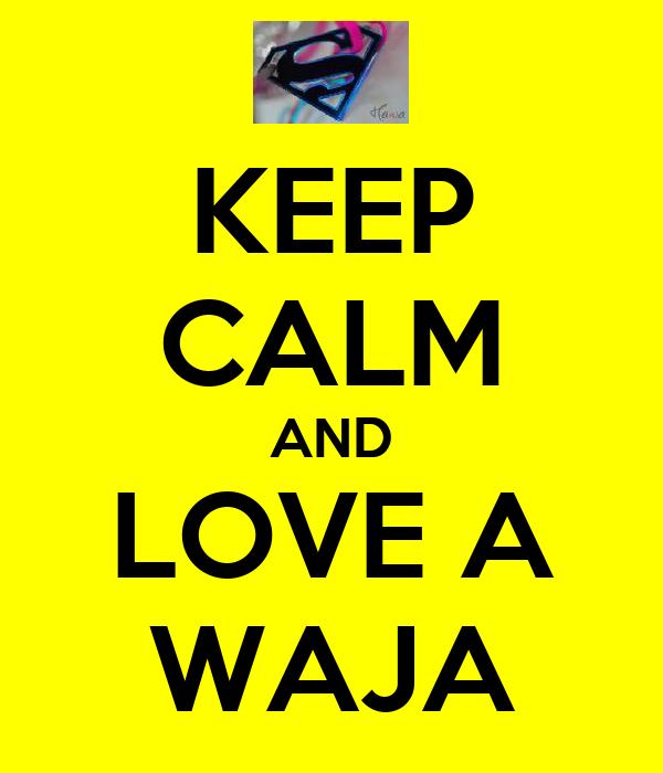 KEEP CALM AND LOVE A WAJA