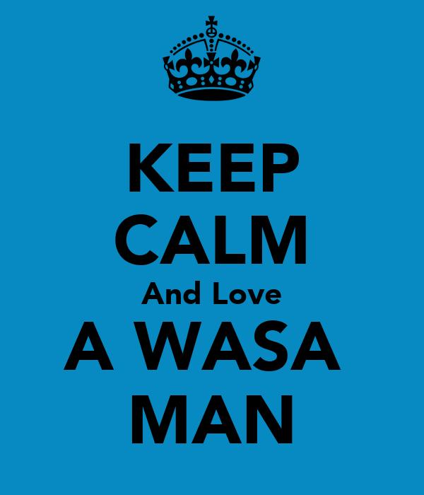 KEEP CALM And Love A WASA  MAN