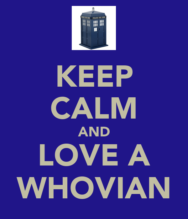 KEEP CALM AND LOVE A WHOVIAN