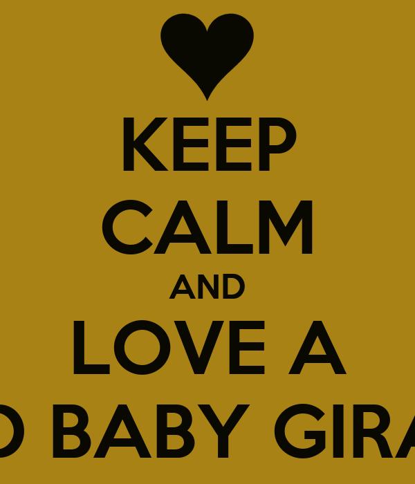 KEEP CALM AND LOVE A WILD BABY GIRAFFE