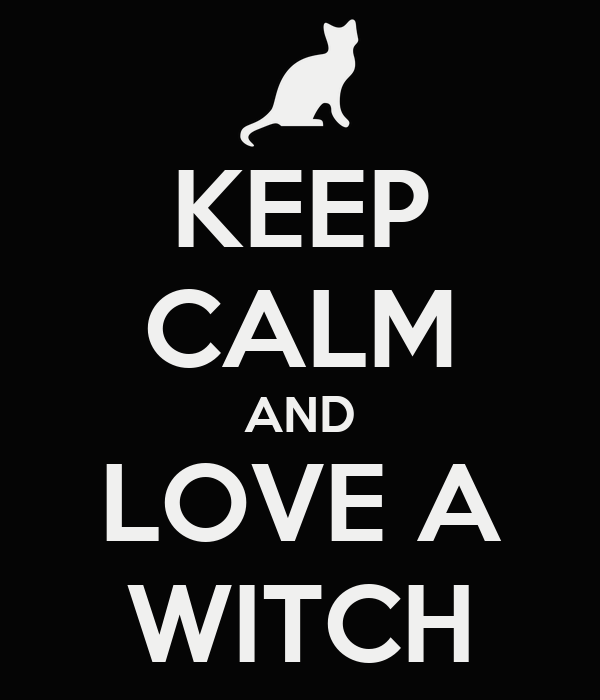 KEEP CALM AND LOVE A WITCH